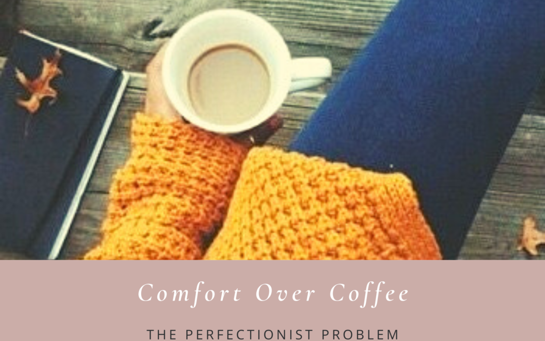The Perfectionist Problem