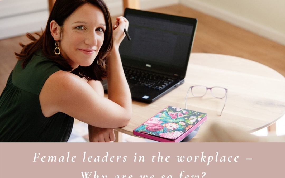 FEMALE leaders in the workplace – why are we so few?