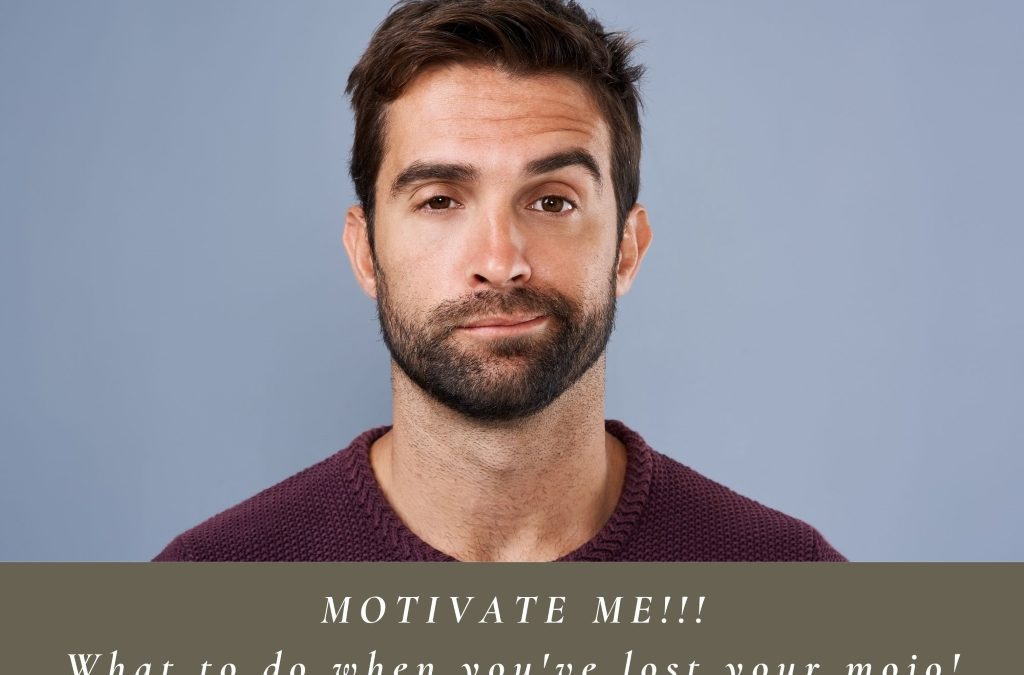 Motivate me: What to do when you've lost your mojo!